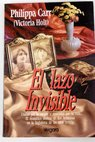 El lazo invisible / Philippa Carr