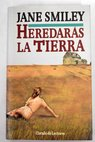 Heredarás la tierra / Jane Smiley