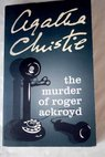 The murder of Roger Ackroyd / Agatha Christie