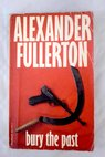 Bury the past / Alexander Fullerton