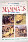 Field guide to the mammals of Southern Africa / Stuart Chris Stuart Tilde