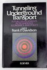 Tunneling and underground transport future developments in technology economics and policy / Frank Paul Davidson