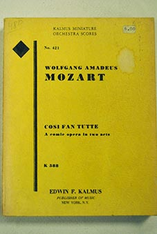 Cosi fan tutte A comic opera in two acts K 588 / Wolfgang Amadeus Mozart