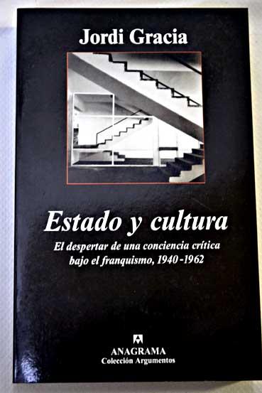 Resultado de imagen de Estado y cultura: el despertar de una conciencia crítica bajo el franquismo : (1940-1962)