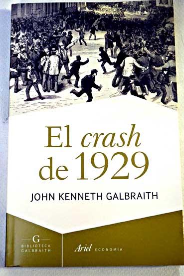 the great crash of 1929 by john kenneth galbraith essay Review of the great crash 1929 by john kenneth galbraith (penguin, 1954)   galbraith's analysis very much focuses on the stock market,.