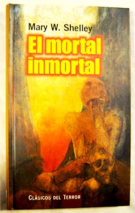El mortal inmortal / Mary Wollstonecraft Shelley