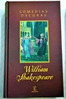 Comedias oscuras / William Shakespeare