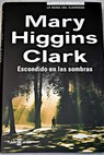 Escondido en las sombras / Mary Higgins Clark