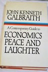 A contemporary Guide to economics peace and laughter / John Kenneth Galbraith