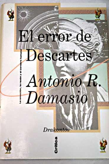 Resultado de imagen para El error de Descartes: la emoción, la razón y el cerebro humano. Antonio Damásio.