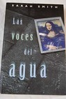 Las voces del agua / Sarah Smith