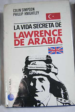 La vida secreta de Lawrence de Arabia / Phillip Knightley